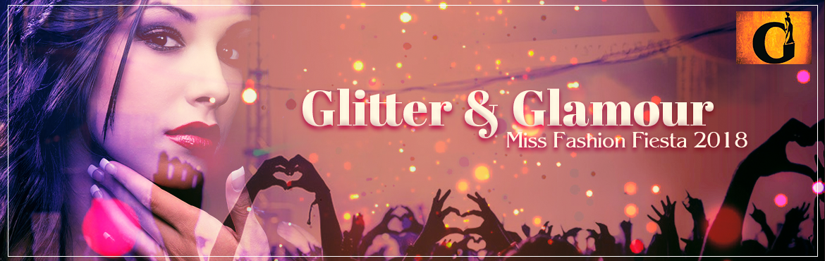 """Book Online Tickets for Miss Fashion Fiesta 2018, Mumbai. """"GLITTER & GLAMOUR"""" is an Event company and is in the business of Advertising & Fashion Events providing training, coordination and expertise for career development in the field of Fashion Industry and other such allied activities"""