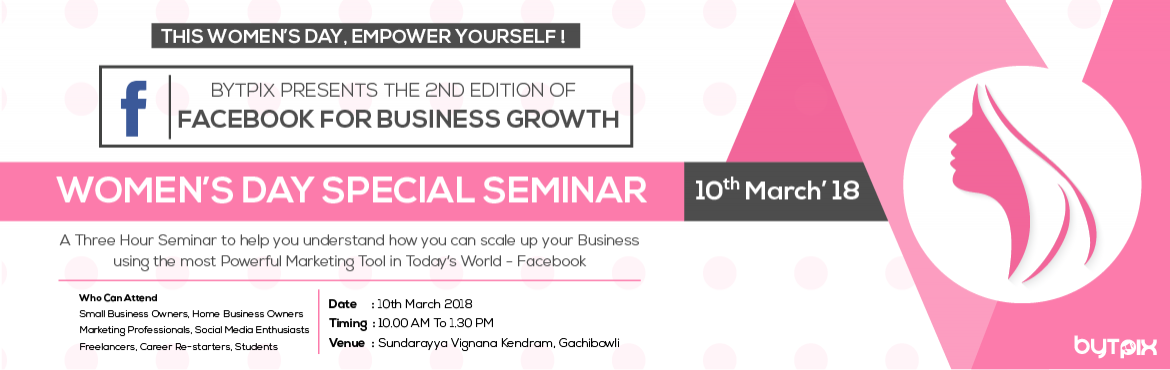 Book Online Tickets for Facebook For Business Growth Womens Day , Hyderabad.  A three hour seminar to help you understand how you can scale up your business using the most powerful marketing tools in today\'s world- Facebook.