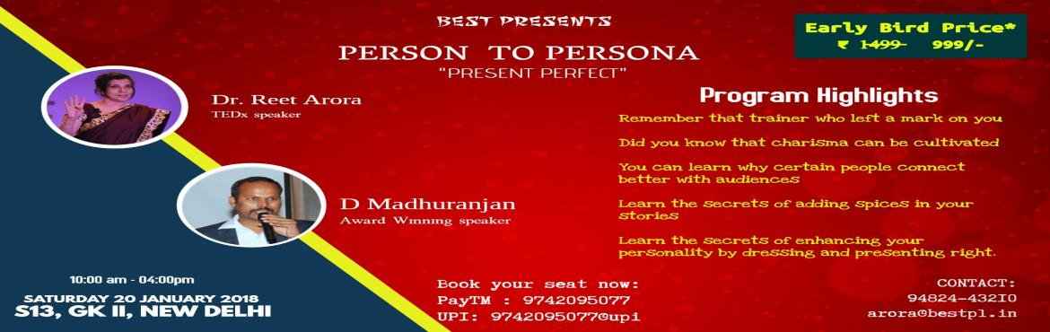 Book Online Tickets for Person to Persona, New Delhi.    6 hours workshop to develop your skills with TEDx speaker Dr. Reet Arora and World class Speaker Dheeraj Madhuranjan (Represented India in World champion of Public Speaking 2016)  Benefits : Remember that trainer who left a mark on youDi