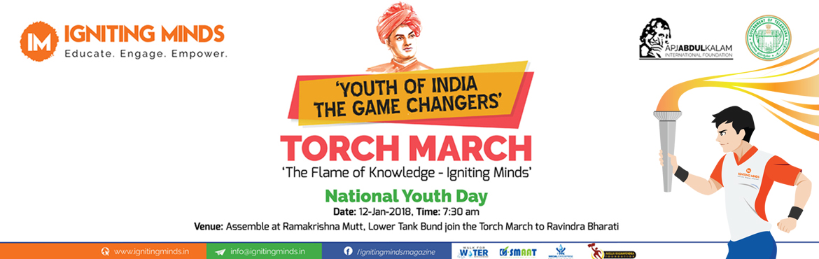 Book Online Tickets for National Youth Day |Torch March, Hyderabad. 'The Flame of Knowledge - Igniting Minds' is a torch relayaimed at involving the youth of the nation in the celebrations.The torch - a symbol of knowledge, awareness and a passionfor progress, will be carried by the youngsters