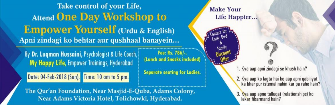 Book Online Tickets for Empower Yourself, Hyderabad.   About The Event Take control of your Life and make it happier...  Attend One Day Workshop to Empower Your LifeApni zindagi ko apne control mein lijiye... \