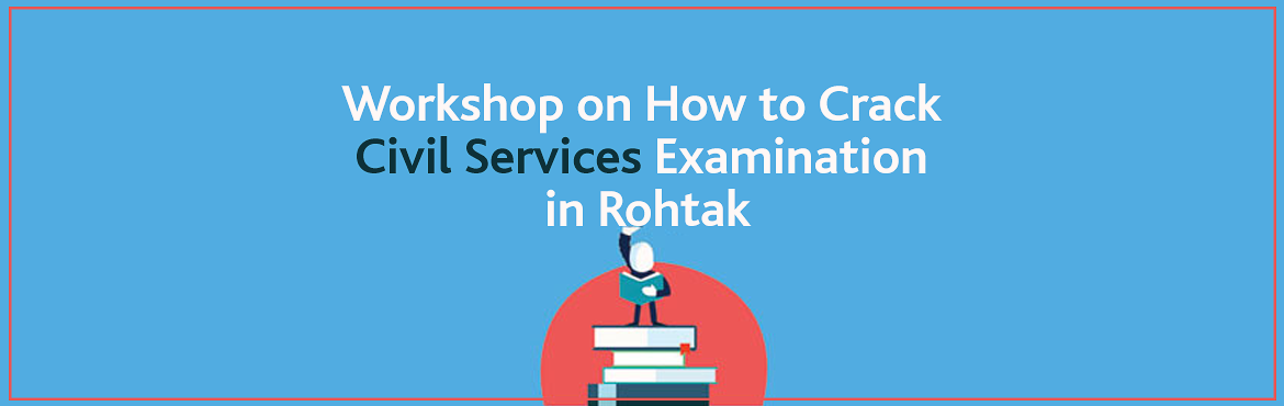 Book Online Tickets for Workshop on How to Crack Civil Services , Rohtak. If you are aiming for IAS but don\'t know where to start from, then attend a Free Workshop on 18th January in Rohtak by Chanakya\'s Experts to know the best preparation strategy for all three levels of Civil Services Exam and get all your doubts and