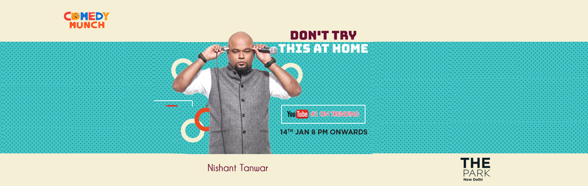 Book Online Tickets for DONT TRY THIS AT HOME, New Delhi. The Park Comedy Nights present \'Don\'t Try This at Home\'. The funny Nishant Tanwar will have you rolling in the aisles with his humor. Laugh your heart out as they present you the shows that are one of the best comedy shows in the city. F