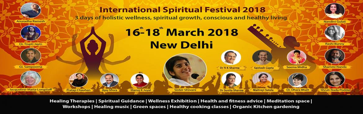 Book Online Tickets for International Spiritual Festival 2018, New Delhi. The International Spiritual Festival is a 3-day event of holistic wellness, spiritual growth, conscious and healthy living. Sister BK Shivani, one of the most well-known spiritual leaders, will be giving the keynote address. Join us as we breathe and