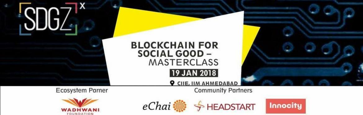 Book Online Tickets for Blockchain for Social Good -Masterclass , Ahmedabad.   Hearing a lot about Blockchain & Bitcoin, but don't know what's going on?Here's SDGZ bringing you everything you need to know about this new paradigm of digital payments, that you were too embarrassed to ask.In today&rsqu