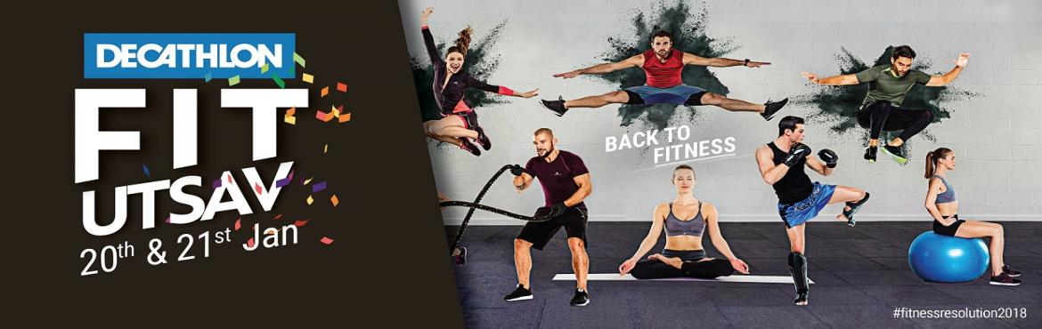 Book Online Tickets for Decathlon Fit Utsav - Jaipur, Jaipur.  Do you have a Fitness resolution for this year ?  If Not!Join us at your nearest Decathlon Sports store on20th and 21st Januaryand be a part of biggest fitness event \
