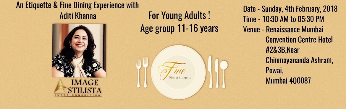 Book Online Tickets for Dine and  Learn - An Etiquette and Fine , Mumbai. Dine & Learn For Young Adults !Age group 11-16 years An Etiquette and Fine Dining Experience with           Workshop Topics: Etiquette would include:• Handshaking• Eye Contact• Showing Respect• Wr