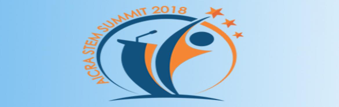 Book Online Tickets for STEM SUMMIT 2018, New Delhi.  AICRA is proud to present the India\'s 1st STEM Summit, to be held in New Delhi. The 2018 AICRA STEM Summit is the global, super-ecosystem event, trans-disciplinary in scope. The Summit is designed to breakdown silos, expand your knowledge and