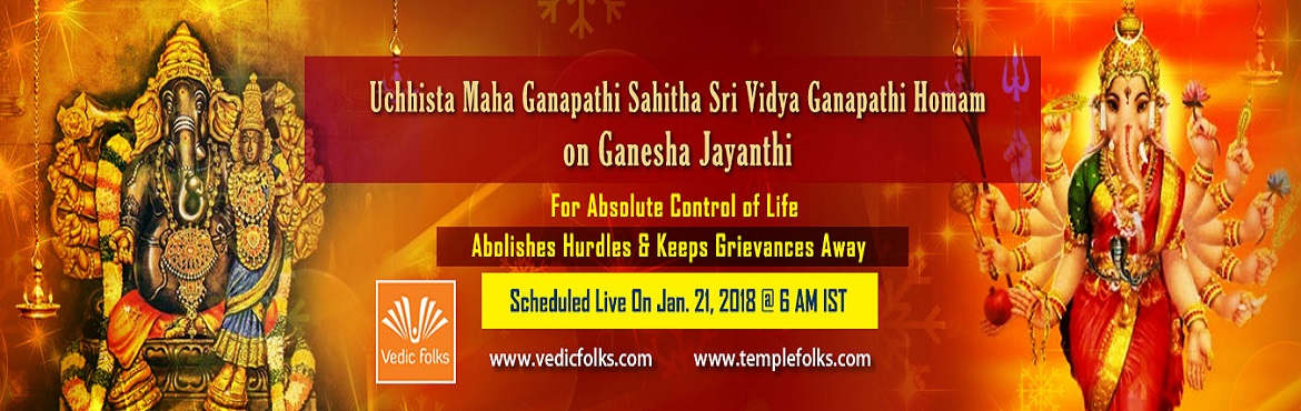 Book Online Tickets for Ganesha Jayanthi Special Rituals, Chennai. Ucchista Maha Ganapathi Homam Sahitha Sri Vidya Ganapathy Homam on Ganesha Jayanthi Obtain Blessings of Plentitude, Absolute Power & Victory In All Matters Scheduled Live On Jan. 21, 2018 @ 6 AM IST Ucchista Maha Ganapathi & Sri Vidya Ganapat