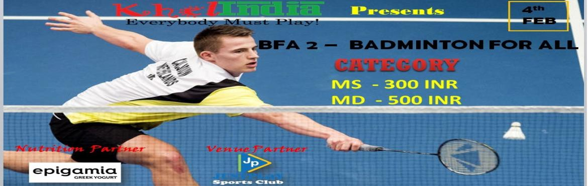 Book Online Tickets for BFA 2 - BADMINTON FOR ALL, Bengaluru. About The Event We are back with the most awaited BFA 2 -Badminton for all -open  badminton tournament in bangalore . Come and show your skills and be part of ultimate action Last date for registration: 3 Feb Rules for the tournament  The tourna