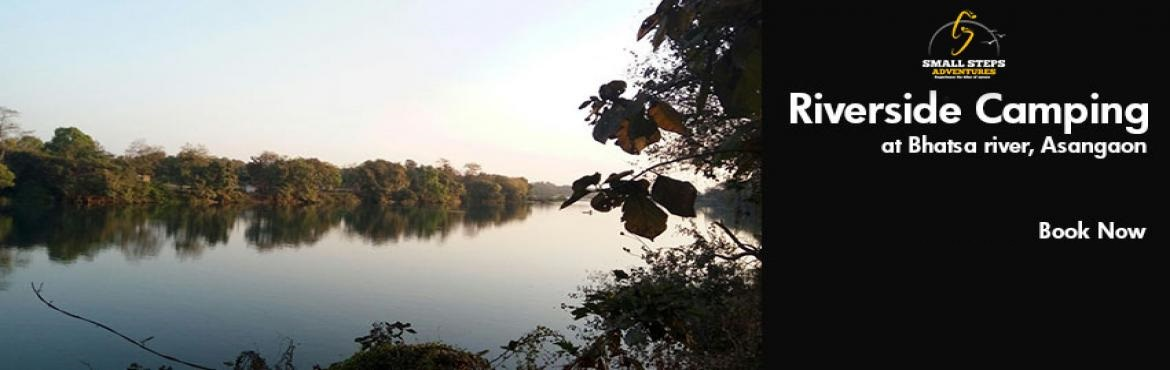 Book Online Tickets for Bhatsa Riverside Camping, Thane.  Small Steps Adventures: Bhatsa Riverside Camping Information: Beautiful campground beside river Bhatsa is all set to give you chilling winter experience. Various trees standing tall with the riverfront gives peace and calmness to your mind. Th