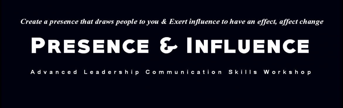 Book Online Tickets for Leadership Workshop on Presence and Infl, Bengaluru. Leadership Workshop on Presence and Influence (2 Days Instructor-led) Are you struggling to exert influence at the C-Suite level?  This leadership workshop on Presence and Influence can shape your practice and sharpen your skills to influence strong