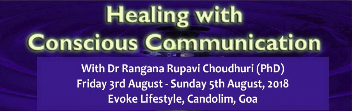 Healing with Conscious Communication Goa 2018 with Dr Rangana Rupavi Choudhuri (PhD)