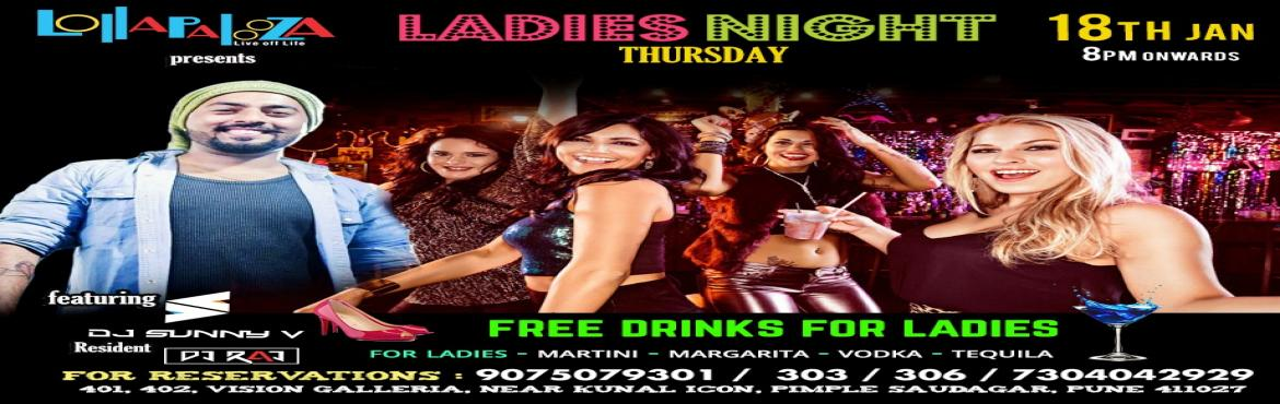 Book Online Tickets for  LADIES NIGHT  at Lollapalooza  feat. DJ, Pune.   LADIES NIGHT  at Lollapalooza  feat. DJ SUNNY V THURSDAY 18th JAN  9.30  PM Onwards at Lollapalooza Pune  For LADIES : Free MARTINI & MARGARITA  & Exclusive Prizes for Lucky ones  Event Covered b