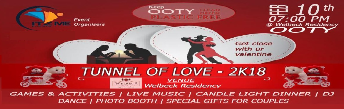 "Book Online Tickets for Tunnel of Love - 2K18, Ooty.   At ""QUEEN OF HILLS"" Experience the night with your valentine filled with a romantic live music, Enjoy the Candle Light Dinner on the Roof Top with DJ, Dance, Games and Activities.     \"