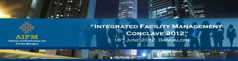 """Integrated Facility Management Conclave 2012"" FM 2.0: IFM Taking the Next Leap"