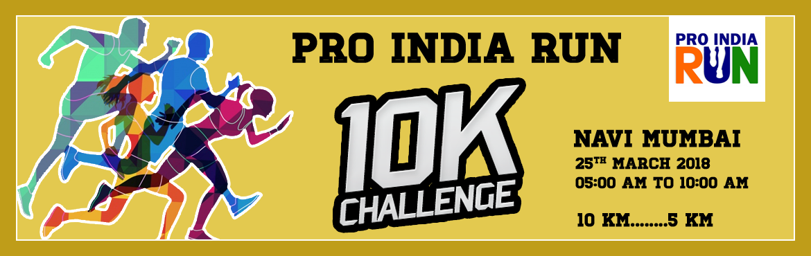 Book Online Tickets for Pro India Run 10K Challenge- Navi Mumbai, Navi Mumba. Welcome to the Pro Run India, India\'s largest 10K challenge happening at Pan India Level in different cities. Come along with us to make India better, to raise the child in their choice of sports supporting them financially. Venue: Navi Mumbai
