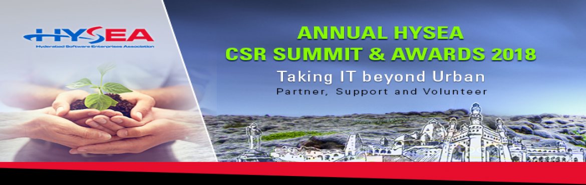 Book Online Tickets for HYSEA ANNUAL CSR SUMMIT 2018, Hyderabad.                        Dear All, It gives us an immense pleasure in inviting you to the third Annual CSR Summit & CSR Awards 2018 of HYSEA (Hyderabad Software Enterprises Association) on 13th February 2018 at HICC, Hyderabad. This year