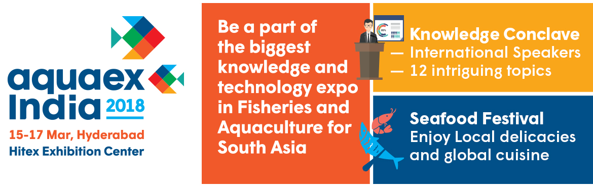 Book Online Tickets for AquaEx India 2018, Hyderabad. AquaEx is connected to more than 150,000 farmers, researchers, decision-makers and various other professionals of the aquaculture ecosystem & fisheries industry.   AquaEx provides the largest platform for businesses to connect and grow their