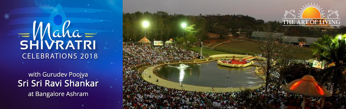 Book Online Tickets for Shivaratri 2018 with GURUDEV POOJYA SRI , Bengaluru.   Mahashivratri is the day when the Shiva Tattva touches the earth. The consciousness, the aura, or the ethereal world, which is always ten inches above the material ground, touches the earth element on the day of Mahashivratri. It is the w