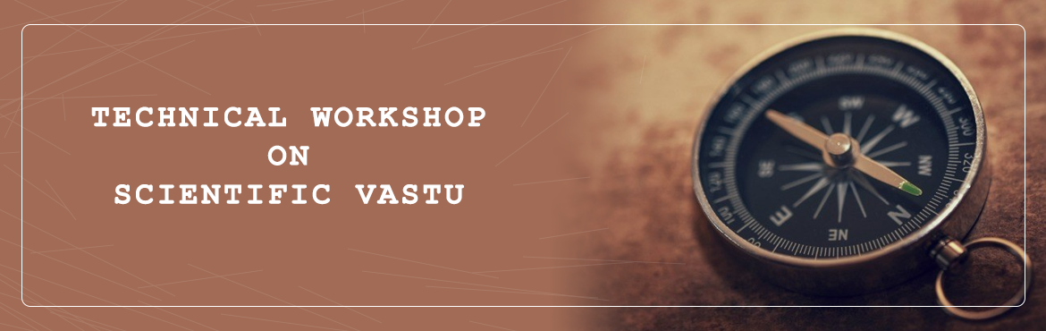 Book Online Tickets for Technical Workshop On Scientific Vastu, New Delhi.  Scientific vastu ™ is the science of ancient Indian architecture and design. It is basically the study of occupants in context to building in relation to land, location and environment. It is aligning land and building with the laws of na