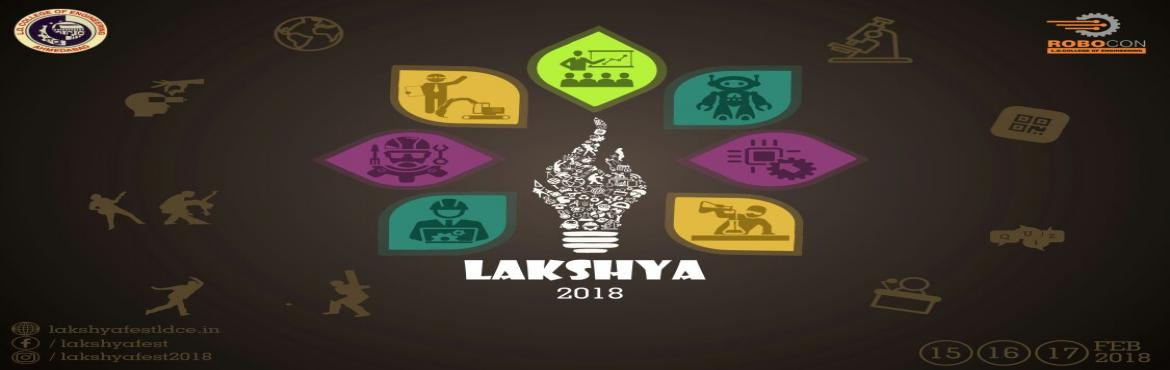 Book Online Tickets for LAKSHYA 2K18, Ahmedabad.  Lakshya is an Edu-Tech festival for L.D. College of Engineering which is held every year since 2014. Every year a theme is decided and the main event is organized in accordance with the theme. In 2014 the theme was \