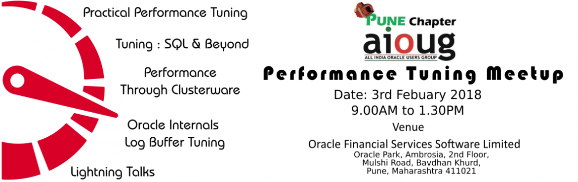 Book Online Tickets for AIOUG Pune - Performance Tuning Meetup -, Pune. AIOUG Pune Chapter  Performance Tuning Meetup  03-Feb-2018  Venue Oracle Financial Service Software Ltd. Oracle Park, Ambrosia,2nd Floor,Mulshi Road, Bavdhan Khurd,  Pune, Maharashtra 411021    Agenda   Time Sessions Details   09:00