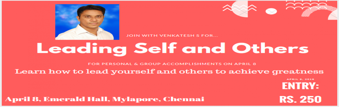 Book Online Tickets for Leading Self and Others, Chennai.    Venkatesh is an Human Resources professional and a researcher in Leadership. He has wrote 3 critically acclaimed self-help books on leadership and greatness. \
