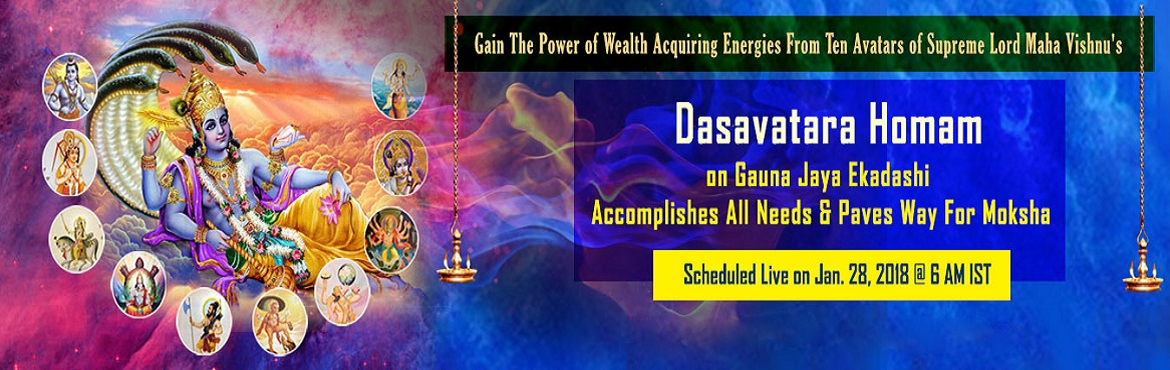 Book Online Tickets for Dashavatara Homam, Chennai. Gauna Jaya Ekadasi Gauna Jaya Ekadasi is an important day that is observed on the 11th day during the bright fortnight of moon in the month of January to February and this year it falls on January 28th.  Gauna Jaya Ekadasi is popularly known as