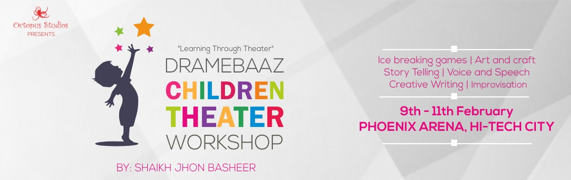 Book Online Tickets for Dramebaaz Children Theater Workshop, Hyderabad.   Octopus Studios brings to you 'DRAMEBAAZ' Children Theatre Workshop (Learning Through Theatre) a 9-hour program for kids aged 8-14 years.   This workshop is an important means of stimulating CREATIVITY In Children. It can CHAL