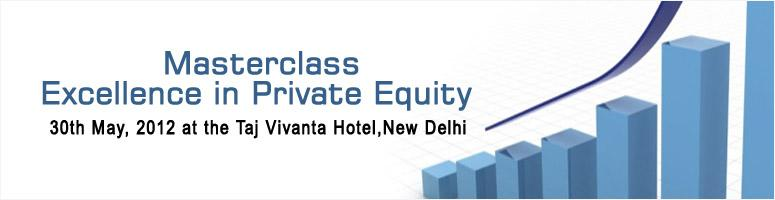 Book Online Tickets for Masterclass: Excellence in Private Equit, NewDelhi. Private equity has become  an important and critical source of equity capital  in India. Private equity analysts forecast  that an additional $100 billion of private equity will flow into India in the next 10 years, with a favorable bu