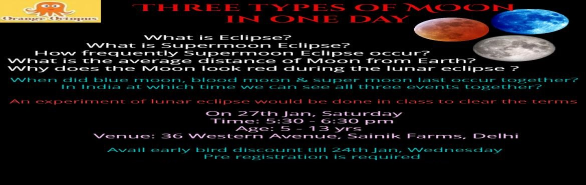 Book Online Tickets for Three Types Of Moon In One Day, Delhi.   An experiment of Lunar Eclipse would be done in class to clear the terms.