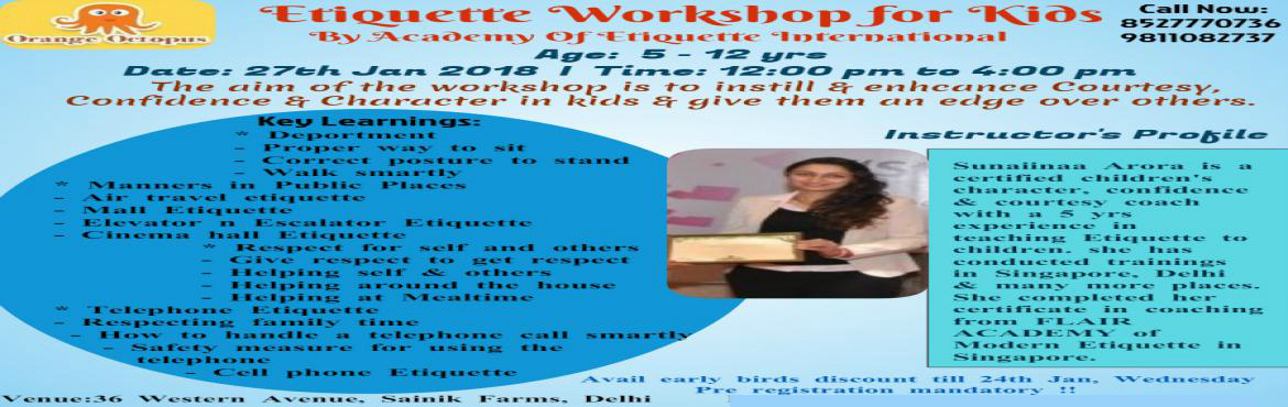 Book Online Tickets for Etiquette Workshop for kids, Delhi.   The aim of the workshop is to instill & enhance Courtesy, Confidence & Character in kids & give them an edge over others.