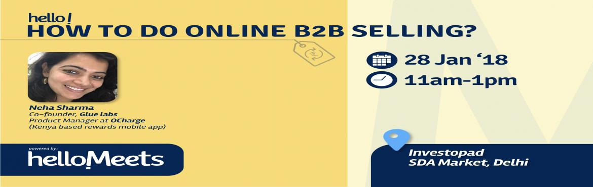 Book Online Tickets for How to do online B2B Selling, New Delhi.  What will be discussed?  A step-by-step guide to B2B lead generation workflows Generating sales by emailing B2B customers How to follow up timelines (and email scripts) being used to close more leads Top tactics of expert b2b sellers    Who sho