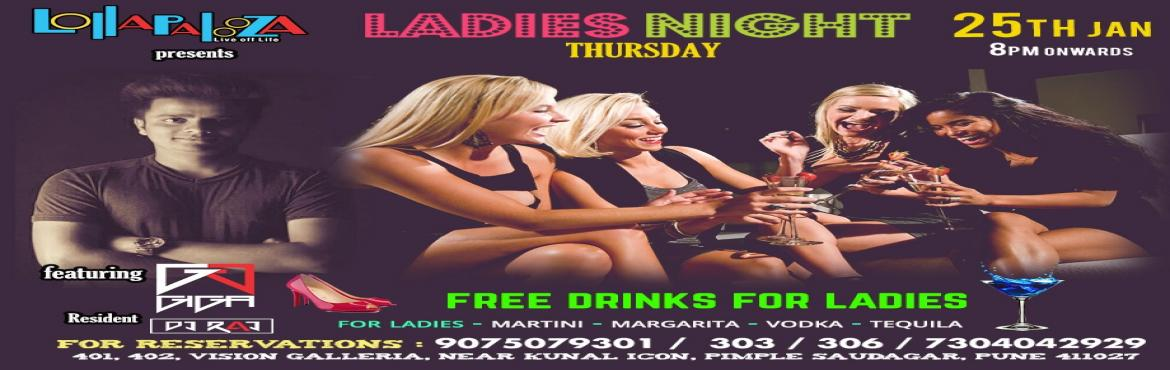 Book Online Tickets for  LADIES NIGHT  at Lollapalooza  feat. DJ, Pune.   LADIES NIGHT  at Lollapalooza  feat. DJ GIGA THURSDAY 25th JAN  9.30  PM Onwards at Lollapalooza Pune  For LADIES : Free MARTINI & MARGARITA  & Exclusive Prizes for Lucky ones  Event Covered by :