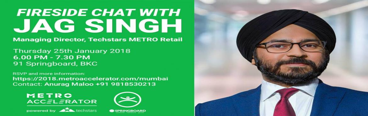 Book Online Tickets for Fireside chat with MD Techstar METRO Ret, Mumbai. Join us for a fireside chat with entrepreneur and mentor Jag Singh, Managing Director at Techstars METRO Accelerator for Retail.Jag is visiting Mumbai and would like to meet founders, entrepreneurs, investors and other ecosystem partners from the Mum