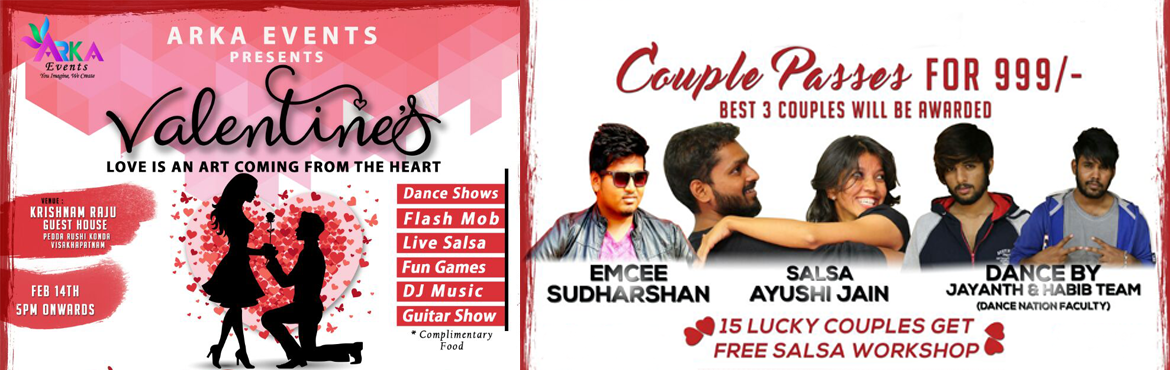 Book Online Tickets for Valentines Event By Arka Events, Visakhapat.   Events list:   1. Dance shows will be held on the theme of love by DN group   2. Flash mob   3. Salsa performances where audience can also join the troop on stage and off stage   4. Entertaining games&nb