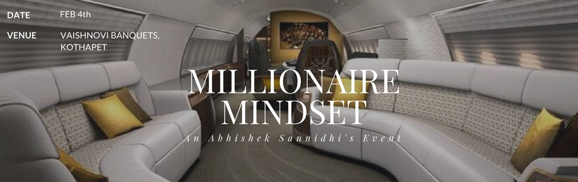 Book Online Tickets for Millionaire Mindset -- By Abhishek Sanni, Hyderabad. NOTE: *Attend this event, If you are not satisfied with the event then you can claim for the full refund even after the end of the event and you will be refunded. NO QUESTIONS ASKED!* About Event: \