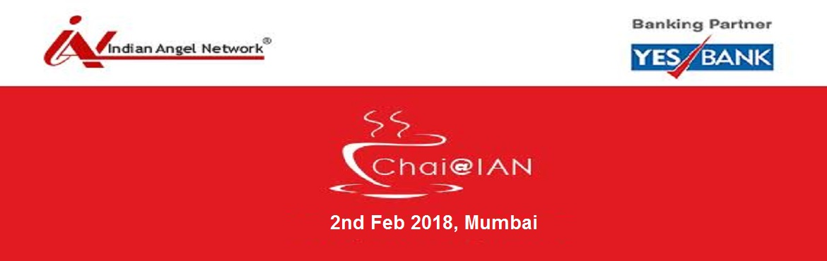 Book Online Tickets for Chai@IAN powered by YES Bank, Mumbai.  Here's your chance to meet outstanding achievers & gain from their insights into the world of entrepreneurship at this exciting session.Grab this opportunity to meet a highly awarded, angel investor par excellence, who has a portfolio