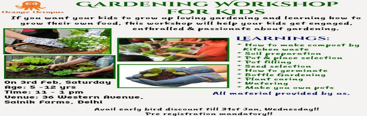 Book Online Tickets for Gardening Workshop For kids, New Delhi.   If you wantyour kids to grow up loving gardening & learning how to grow their own food, this workshop will help your kids engaged, enthralled & passionate about gardening.