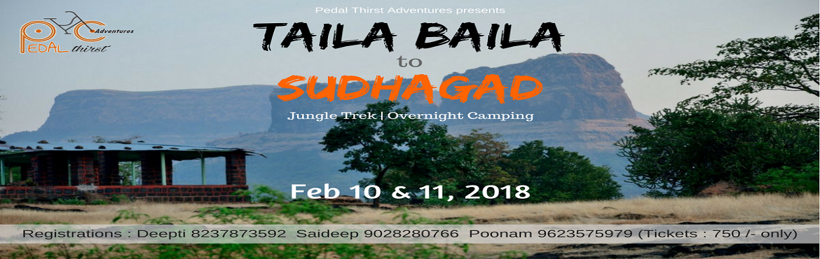 Book Online Tickets for Taila Baila to Sudhagad Range trek, Tail Baila.  Taila Baila to Sudhagad :  Taila Baila to Sudhagad is a range trek. Sudhagad can be hiked via different routes. The most common of all being the one from Thakurwadi, Pali in Raigad district. There are other two routes which are considere