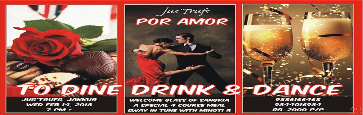 Book Online Tickets for Por Amor, Bengaluru. Celebrate your love in style. Jus\' Trufs, brings for you a night of Amore...  An incredibly classy experience with wine & sangria, a four-course meal and matching steps with Bangalore\'s best & favourite bachata dancer, Minoti. FAQs:  F