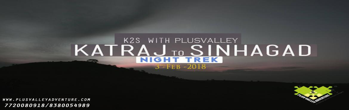 "Book Online Tickets for KATRAJ TO SINHAGAD NIGHT TREK, Pune. Katraj to Sinhagad or as we call it ""K2S"" is a popular night trek for professional trekkers, amateurs and newbie's. The route starts from the Katraj Tunnel Top  travels through a series of mountains and hills (more than 15) and"