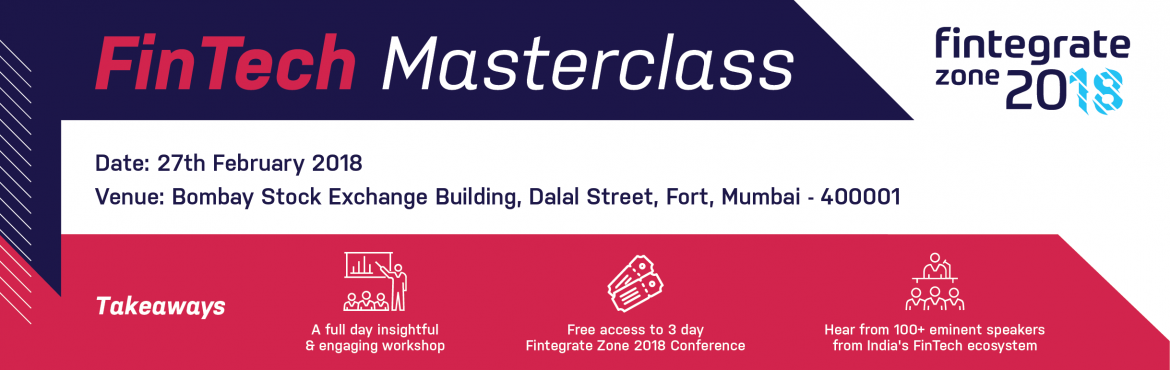 Book Online Tickets for FinTech Masterclass | Fintegrate Zone 20, Mumbai.  The FinTech Masterclass at Fintegrate Zone 18 is intended to bridge the learning gaps faced by the incumbent BFSI professionals and help them focus better on which FinTech opportunity is to be explored as a career choic