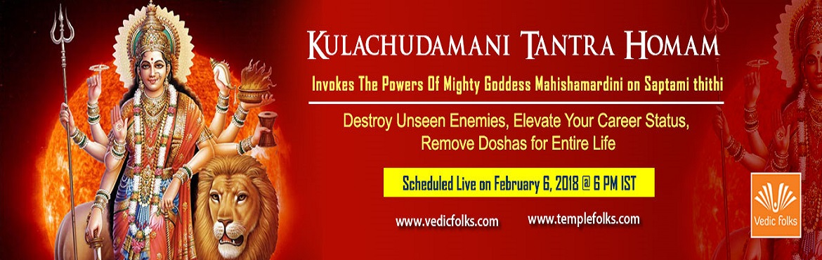 Book Online Tickets for Kulachudamani Tantra Homam, Chennai. Kulachudamani Tantra Homam Destroy Unseen Enemies, Elevate Your Career Status & Remove Doshas for Entire Life Scheduled Live on February 6, 2018 @ 6 PM IST Ever Powerful Goddess Mahishamardini Is the Absolute Power The Kulachudamani Tantra or cre