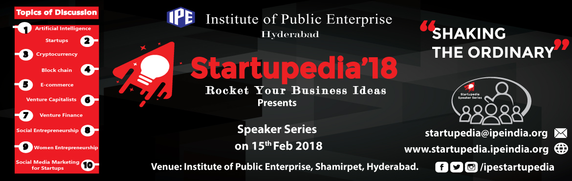 Book Online Tickets for Startupedia-18 Speaker Series, Hyderabad. Startupedia\'18 - 5th National Level Startup Event Organised by Institute Of public Enterprise presents -Speaker Series on 15th Feb from 10:00 am onwards. The insight series brings industry captains and startup ecosystem experts to the walk