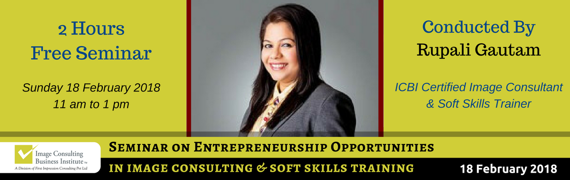 Book Online Tickets for Entrepreneurship Opportunities in Image , Thane. A must attend ICBI Seminar for those aspiring to be entrepreneurs in Image Consulting & Soft Skills Training. The Only Way to do great work, is to love what you do. Choose a profession you love, and you will never have to work a day in