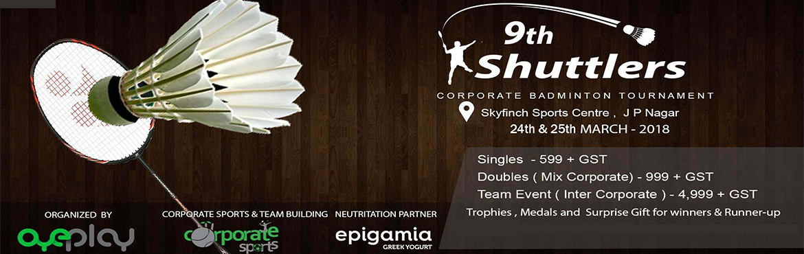Book Online Tickets for 9th Shuttlers Corporate Badminton Tourna, Bengaluru. General Rules1. Tournament is only for corporate players.2. Yonex AS2 feather shuttles will be used for all the matches. 3. Fixture will be created by the organizing team and once published will not be changed on individual request. Fixture will be b