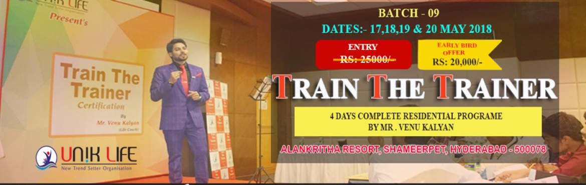 Book Online Tickets for Train The Trainer Certification Programm, Hyderabad. UNIK LIFE Presents Leading \