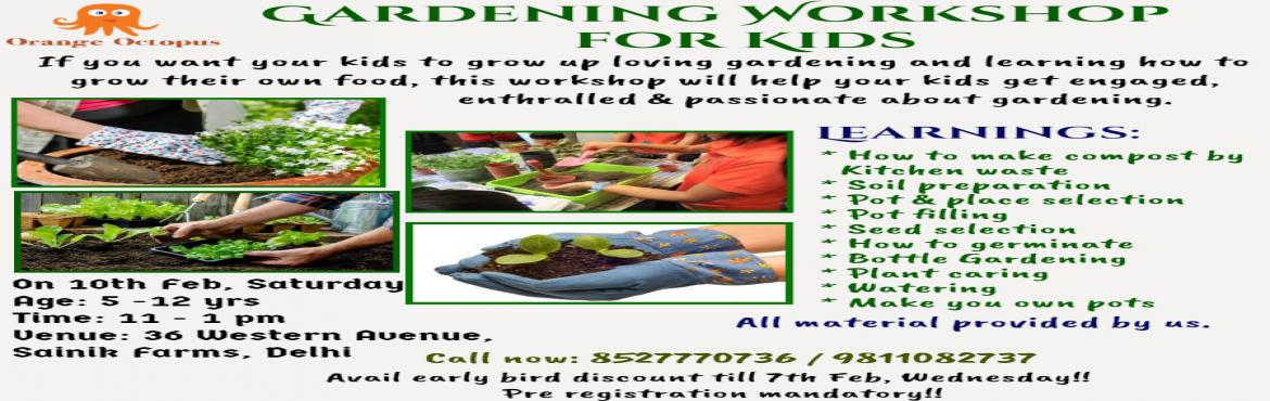 Book Online Tickets for Gardening Workshop for Kids, New Delhi.   If you want your kids grow up loving gardening & learning how to grow their own food, this workshop will help your kids engaged, enthralled & passionate about gardening.